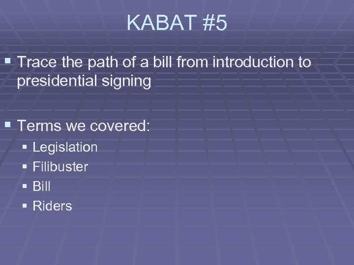 KABAT #5 § Trace the path of a bill from introduction to presidential signing