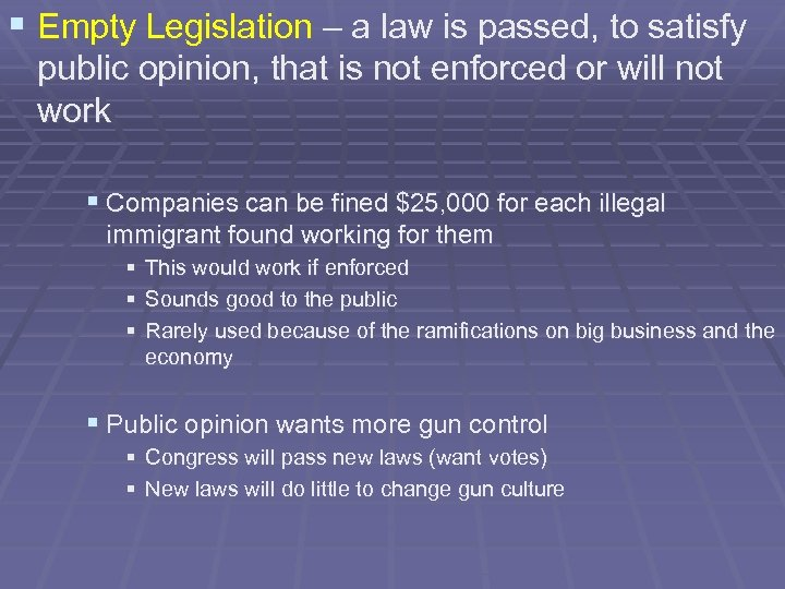 § Empty Legislation – a law is passed, to satisfy public opinion, that is