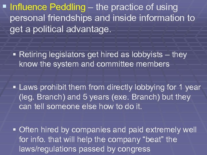 § Influence Peddling – the practice of using personal friendships and inside information to