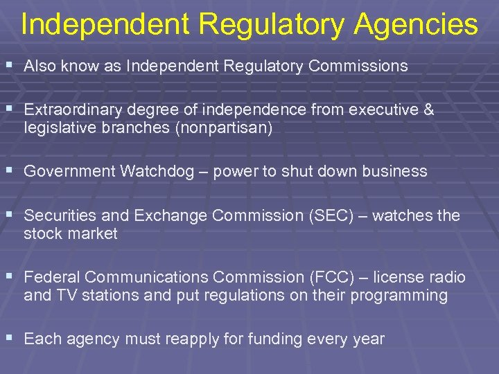 Independent Regulatory Agencies § Also know as Independent Regulatory Commissions § Extraordinary degree of