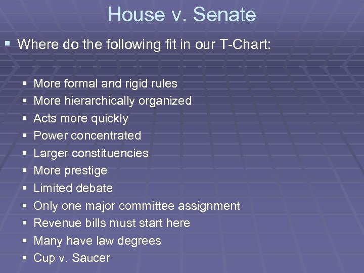 House v. Senate § Where do the following fit in our T-Chart: § §