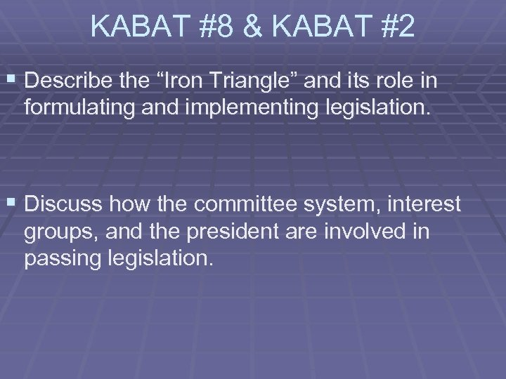 """KABAT #8 & KABAT #2 § Describe the """"Iron Triangle"""" and its role in"""