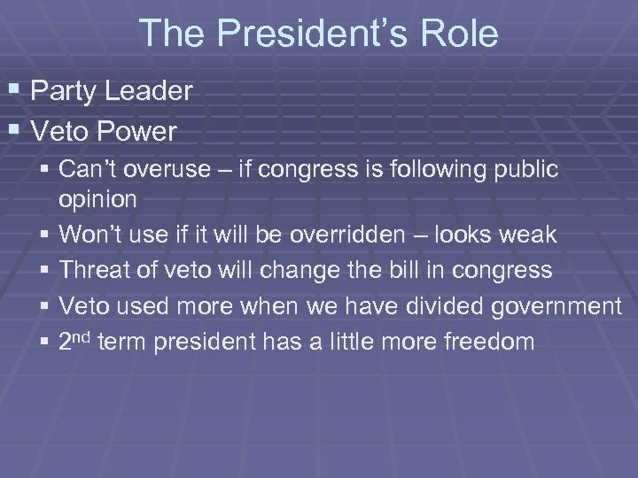 The President's Role § Party Leader § Veto Power § Can't overuse – if