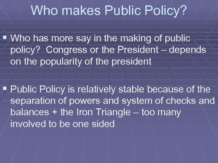 Who makes Public Policy? § Who has more say in the making of public