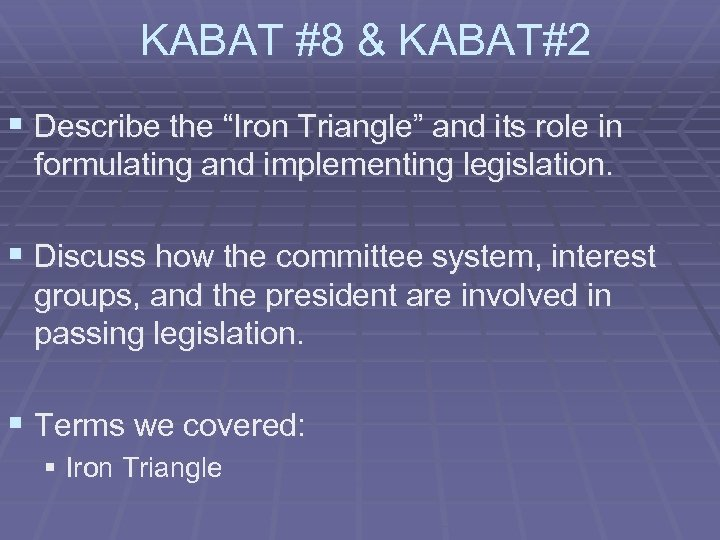 """KABAT #8 & KABAT#2 § Describe the """"Iron Triangle"""" and its role in formulating"""