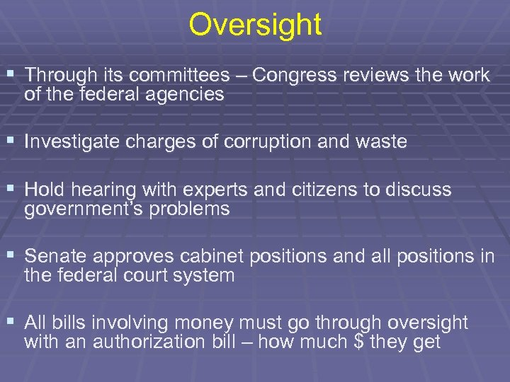 Oversight § Through its committees – Congress reviews the work of the federal agencies