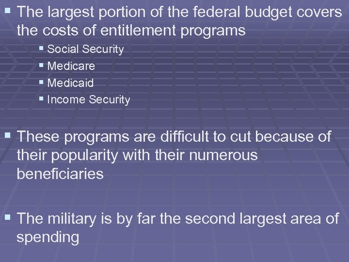 § The largest portion of the federal budget covers the costs of entitlement programs