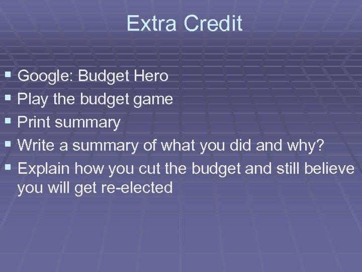 Extra Credit § Google: Budget Hero § Play the budget game § Print summary