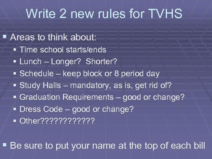Write 2 new rules for TVHS § Areas to think about: § Time school