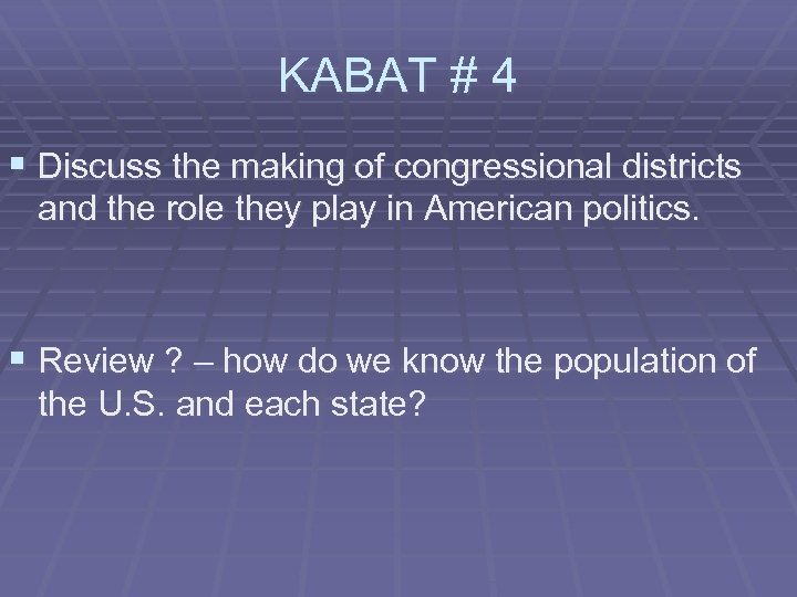KABAT # 4 § Discuss the making of congressional districts and the role they