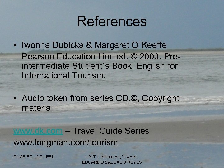 References • Iwonna Dubicka & Margaret O´Keeffe Pearson Education Limited. © 2003. Preintermediate Student´s