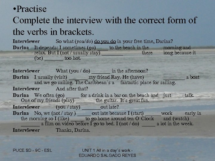• Practise Complete the interview with the correct form of the verbs in