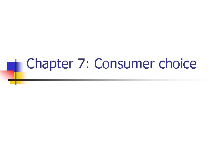 Chapter 7: Consumer choice