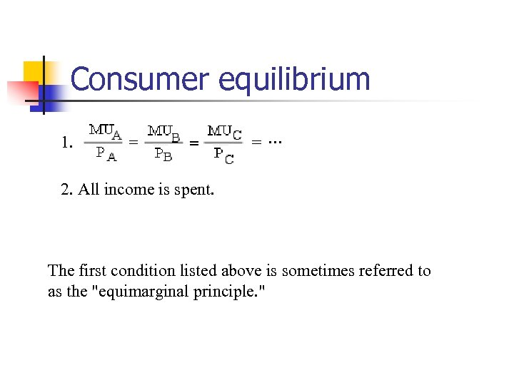 Consumer equilibrium 1. 2. All income is spent. The first condition listed above is