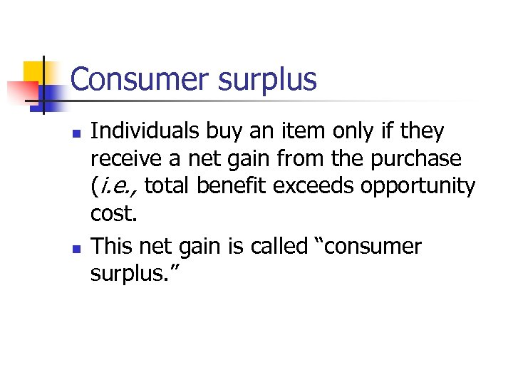 Consumer surplus n n Individuals buy an item only if they receive a net