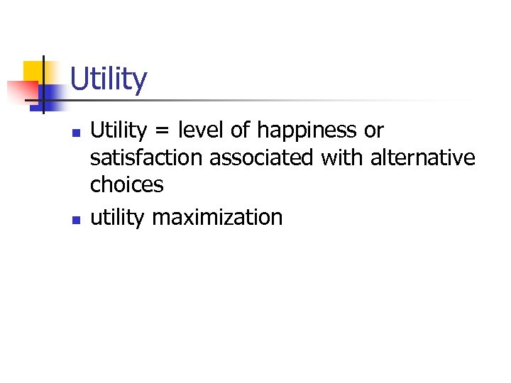 Utility n n Utility = level of happiness or satisfaction associated with alternative choices