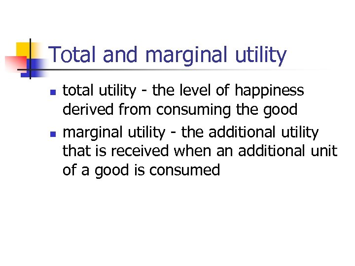 Total and marginal utility n n total utility - the level of happiness derived