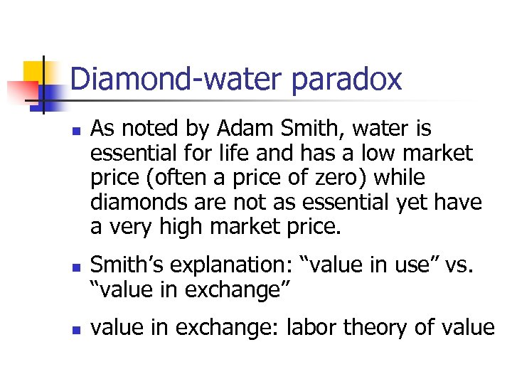 Diamond-water paradox n n n As noted by Adam Smith, water is essential for