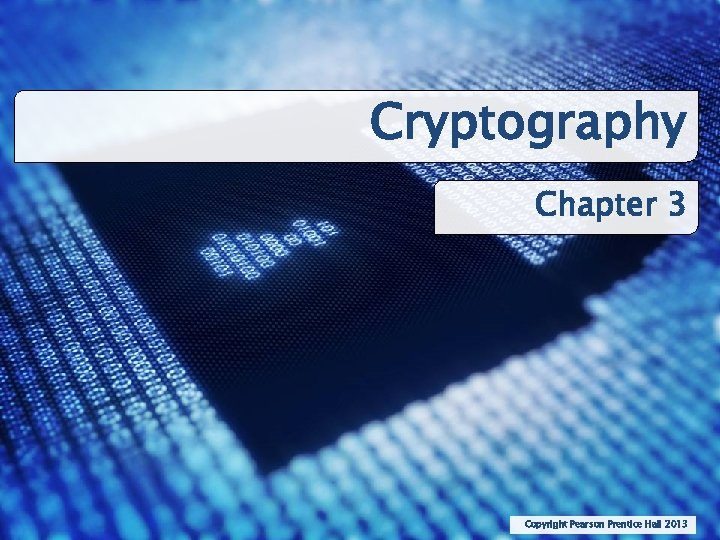 Cryptography Chapter 3 Copyright Pearson Prentice Hall 2013