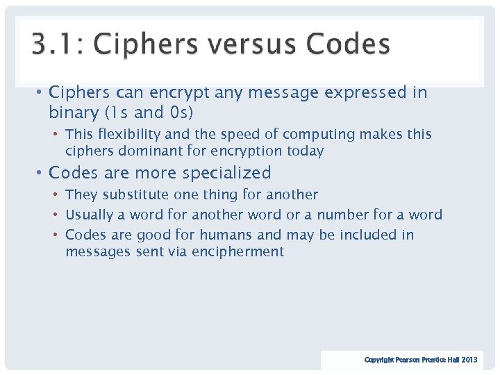 • Ciphers can encrypt any message expressed in binary (1 s and 0