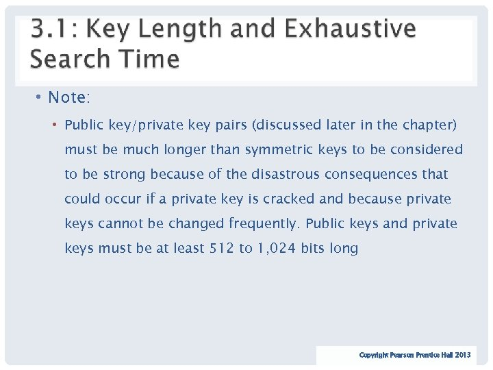 • Note: • Public key/private key pairs (discussed later in the chapter) must