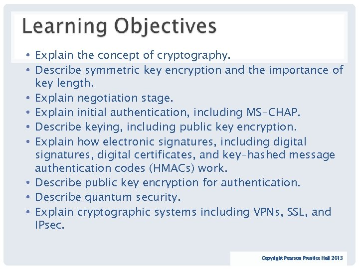 • Explain the concept of cryptography. • Describe symmetric key encryption and the