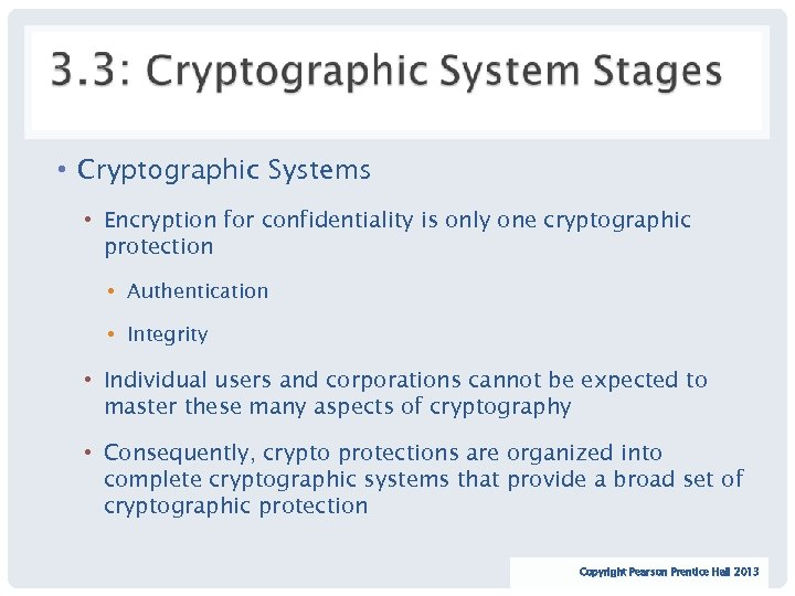 • Cryptographic Systems • Encryption for confidentiality is only one cryptographic protection •