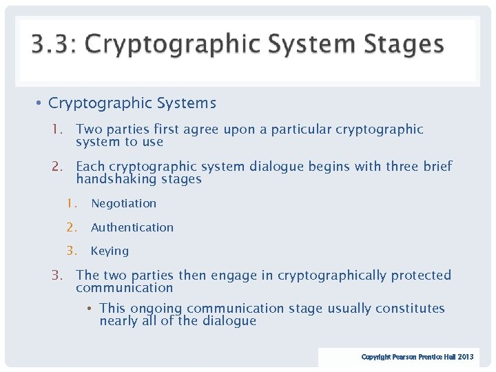 • Cryptographic Systems 1. Two parties first agree upon a particular cryptographic system