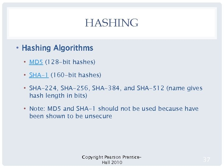 HASHING • Hashing Algorithms • MD 5 (128 -bit hashes) • SHA-1 (160 -bit