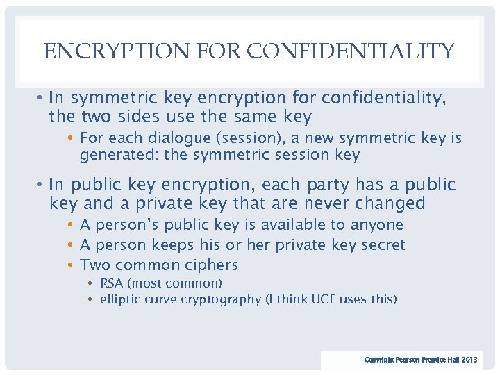 ENCRYPTION FOR CONFIDENTIALITY • In symmetric key encryption for confidentiality, the two sides use
