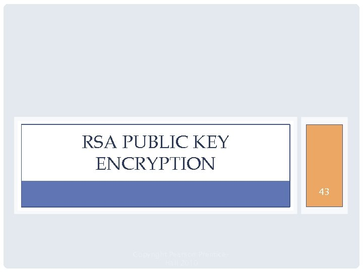 RSA PUBLIC KEY ENCRYPTION 43 Copyright Pearson Prentice. Hall 2010