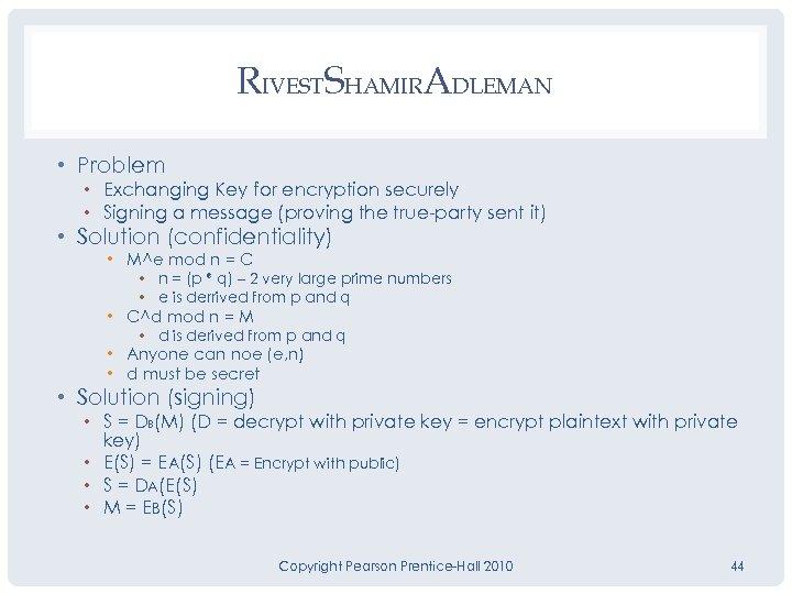 RIVESTSHAMIRADLEMAN • Problem • Exchanging Key for encryption securely • Signing a message (proving