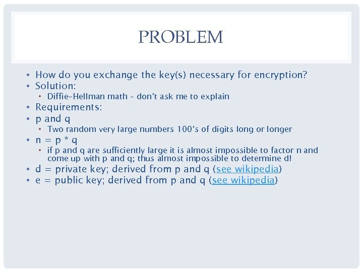 PROBLEM • How do you exchange the key(s) necessary for encryption? • Solution: •