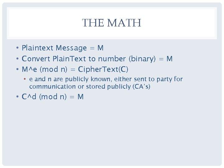 THE MATH • Plaintext Message = M • Convert Plain. Text to number (binary)