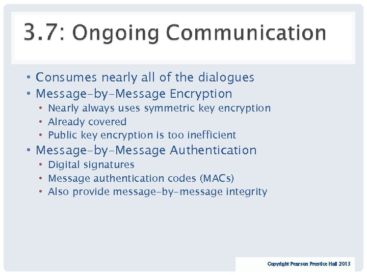 • Consumes nearly all of the dialogues • Message-by-Message Encryption • Nearly always