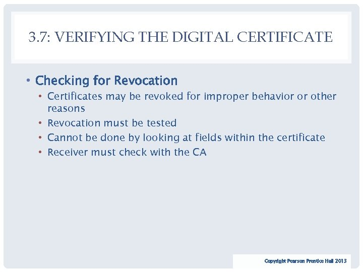 3. 7: VERIFYING THE DIGITAL CERTIFICATE • Checking for Revocation • Certificates may be