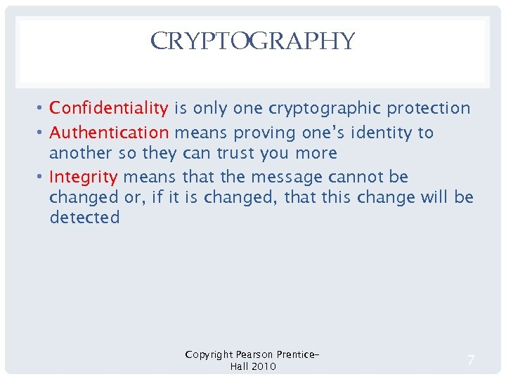 CRYPTOGRAPHY • Confidentiality is only one cryptographic protection • Authentication means proving one's identity