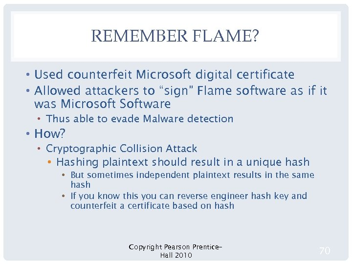"""REMEMBER FLAME? • Used counterfeit Microsoft digital certificate • Allowed attackers to """"sign"""" Flame"""