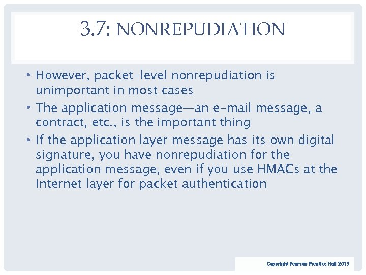 3. 7: NONREPUDIATION • However, packet-level nonrepudiation is unimportant in most cases • The