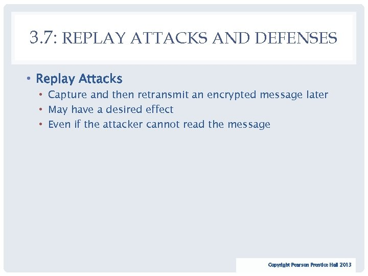 3. 7: REPLAY ATTACKS AND DEFENSES • Replay Attacks • Capture and then retransmit