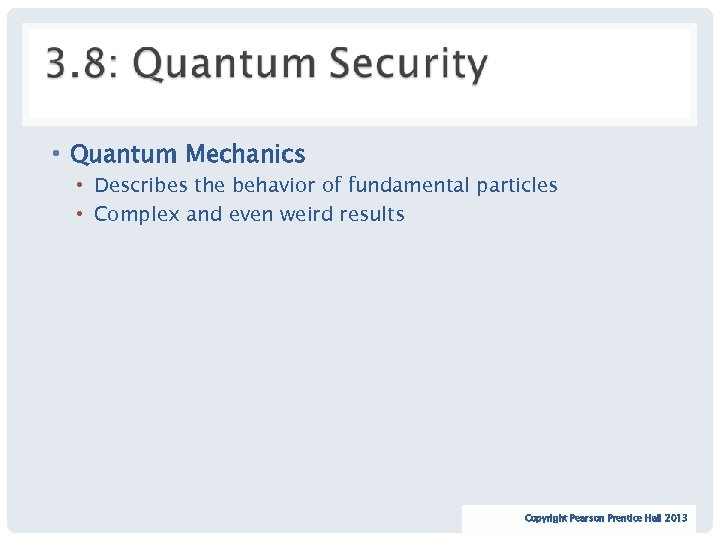 • Quantum Mechanics • Describes the behavior of fundamental particles • Complex and