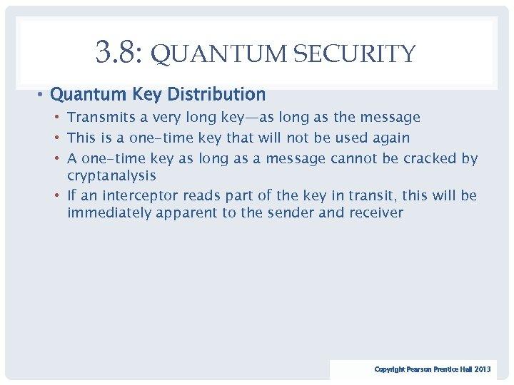 3. 8: QUANTUM SECURITY • Quantum Key Distribution • Transmits a very long key—as