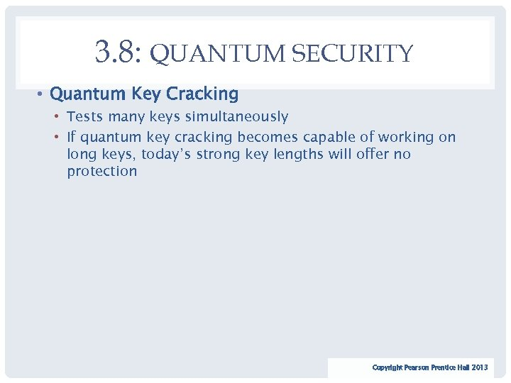 3. 8: QUANTUM SECURITY • Quantum Key Cracking • Tests many keys simultaneously •