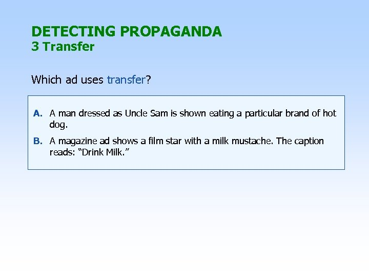 DETECTING PROPAGANDA 3 Transfer Which ad uses transfer? A. A man dressed as Uncle