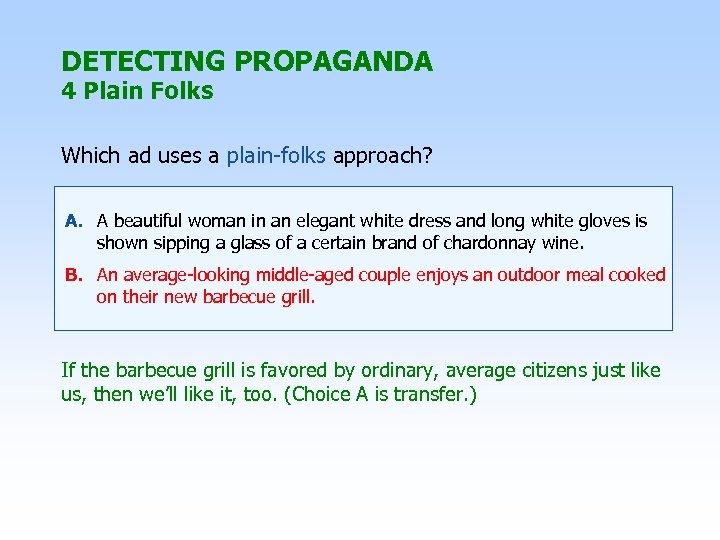 DETECTING PROPAGANDA 4 Plain Folks Which ad uses a plain-folks approach? A. A beautiful