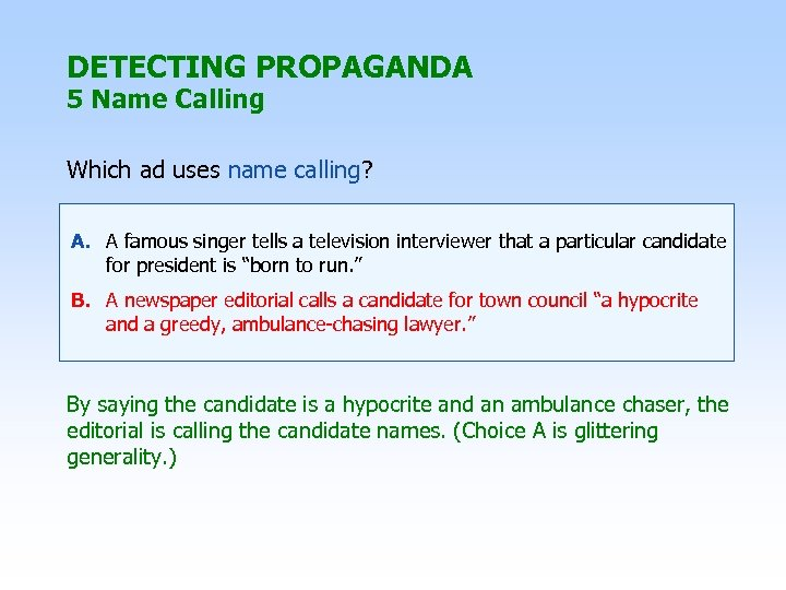 DETECTING PROPAGANDA 5 Name Calling Which ad uses name calling? A. A famous singer