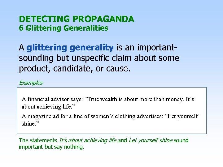 DETECTING PROPAGANDA 6 Glittering Generalities A glittering generality is an importantsounding but unspecific claim