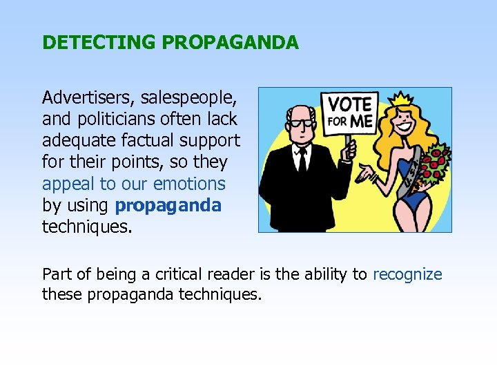 DETECTING PROPAGANDA Advertisers, salespeople, and politicians often lack adequate factual support for their points,