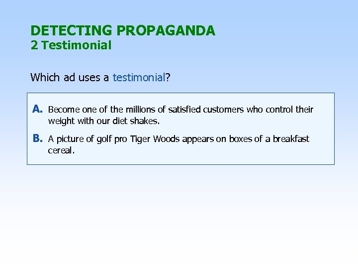 DETECTING PROPAGANDA 2 Testimonial Which ad uses a testimonial? A. Become one of the