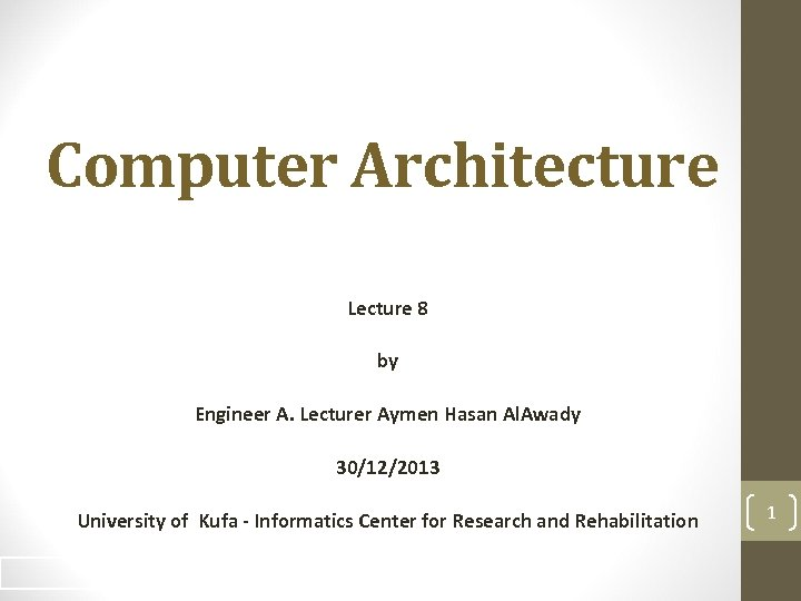 Computer Architecture Lecture 8 by Engineer A. Lecturer Aymen Hasan Al. Awady 30/12/2013 University